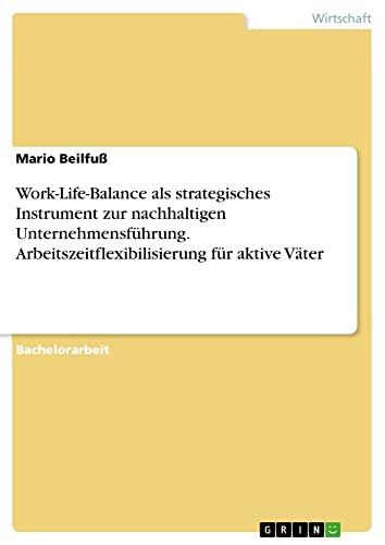Work-Life-Balance als strategisches Instrument zur nachhaltigen Unternehmensführung. ...