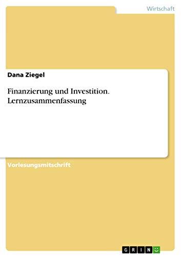 Finanzierung und Investition. Lernzusammenfassung: Ziegel, Dana