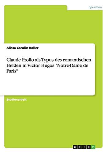 "9783668005198: Claude Frollo als Typus des romantischen Helden in Victor Hugos ""Notre-Dame de Paris"""