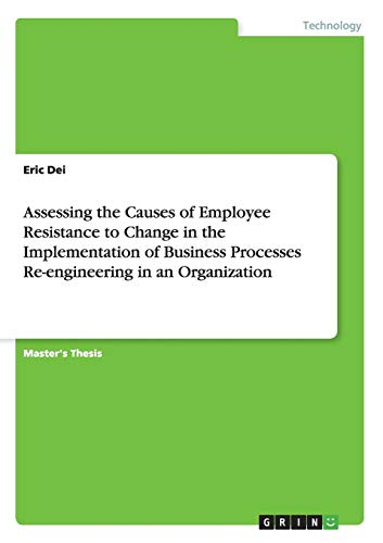 9783668008069: Assessing the Causes of Employee Resistance to Change in the Implementation of Business Processes Re-engineering in an Organization