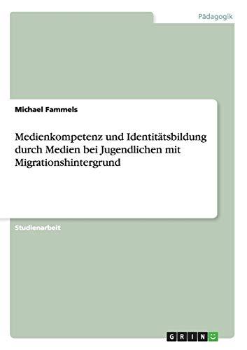 9783668008571: Medienkompetenz und Identitätsbildung durch Medien bei Jugendlichen mit Migrationshintergrund (German Edition)
