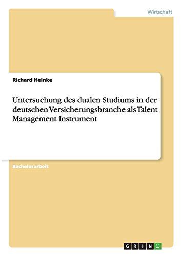 Untersuchung des dualen Studiums in der deutschen Versicherungsbranche als Talent Management ...