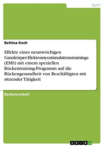 9783668017450: Effekte eines neunwöchigen Ganzkörper-Elektromyostimulationstrainings (EMS) mit einem speziellen Rückentraining-Programm auf die Rückengesundheit von Beschäftigten mit sitzender Tätigkeit