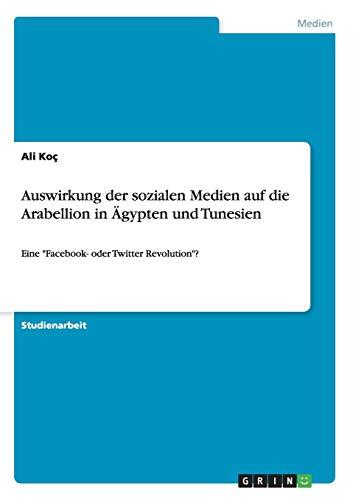 9783668017856: Auswirkung der sozialen Medien auf die Arabellion in Ägypten und Tunesien (German Edition)