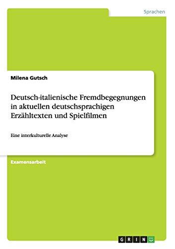 Deutsch-italienische Fremdbegegnungen in aktuellen deutschsprachigen Erzähltexten und ...