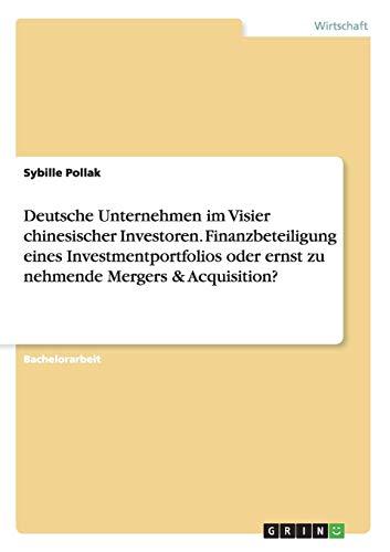 9783668020375: Deutsche Unternehmen im Visier chinesischer Investoren. Finanzbeteiligung eines Investmentportfolios oder ernst zu nehmende Mergers & Acquisition?