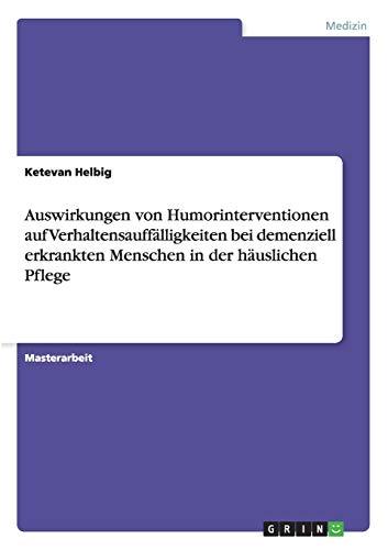 9783668020627: Auswirkungen von Humorinterventionen auf Verhaltensauffälligkeiten bei demenziell erkrankten Menschen in der häuslichen Pflege (German Edition)