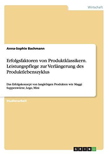9783668021181: Erfolgsfaktoren von Produktklassikern. Leistungspflege zur Verlängerung des Produktlebenszyklus
