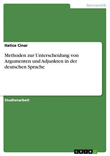 Methoden Zur Unterscheidung Von Argumenten Und Adjunkten in Der Deutschen Sprache (Paperback): ...