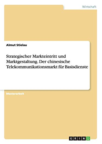 Strategischer Markteintritt und Marktgestaltung. Der chinesische Telekommunikationsmarkt für ...