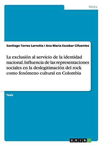 9783668028272: La exclusión al servicio de la identidad nacional. Influencia de las representaciones sociales en la deslegitimación del rock como fenómeno cultural en Colombia