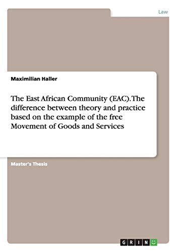 9783668029576: The East African Community (EAC). The difference between theory and practice based on the example of the free Movement of Goods and Services