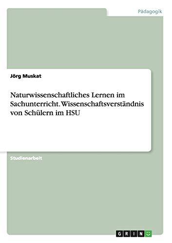 9783668031623: Naturwissenschaftliches Lernen im Sachunterricht. Wissenschaftsverst�ndnis von Sch�lern im HSU