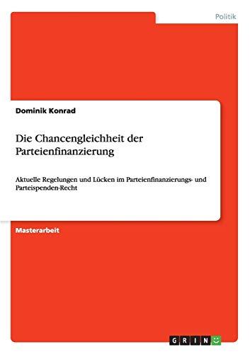 Die Chancengleichheit Der Parteienfinanzierung (Paperback): Dominik Konrad