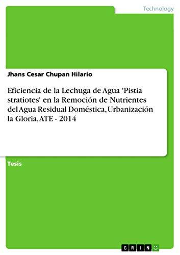 9783668033436: Eficiencia de la Lechuga de Agua 'Pistia stratiotes' en la Remoción de Nutrientes del Agua Residual Doméstica, Urbanización la Gloria, ATE - 2014 (Spanish Edition)