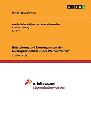 9783668034099: Entstehung und Konsequenzen der Niedrigzinspolitik in der Weltwirtschaft