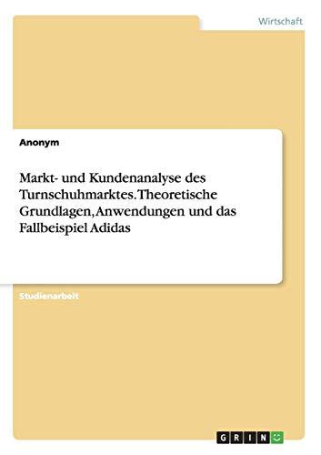 Markt- und Kundenanalyse des Turnschuhmarktes. Theoretische Grundlagen,: Anonym