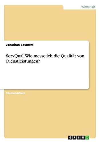 9783668040182: ServQual. Wie messe ich die Qualität von Dienstleistungen?