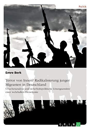 Terror Von Innen? Radikalisierung Junger Migranten in Deutschland (Paperback): Emre Berk