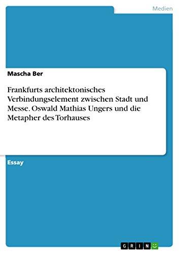 9783668042926: Frankfurts architektonisches Verbindungselement zwischen Stadt und Messe. Oswald Mathias Ungers und die Metapher des Torhauses (German Edition)