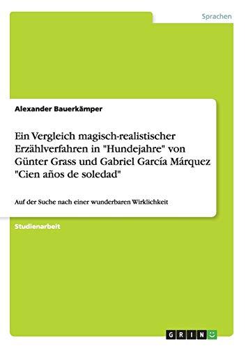 """Ein Vergleich magisch-realistischer Erzählverfahren in """"Hundejahre"""" von: Bauerkämper, Alexander"""