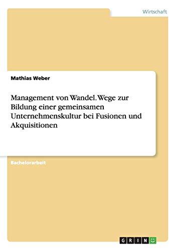 9783668047105: Management von Wandel. Wege zur Bildung einer gemeinsamen Unternehmenskultur bei Fusionen und Akquisitionen