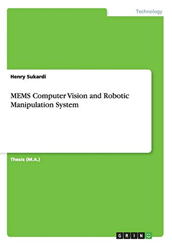 MEMS Computer Vision and Robotic Manipulation System: Henry Sukardi