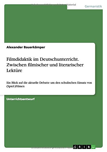 Filmdidaktik im Deutschunterricht. Zwischen filmischer und literarischer: Bauerkämper, Alexander