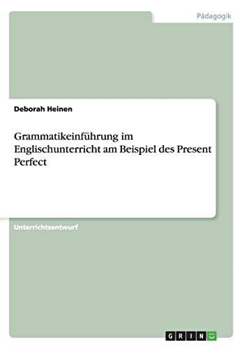 9783668049093: Grammatikeinführung im Englischunterricht am Beispiel des Present Perfect (German Edition)