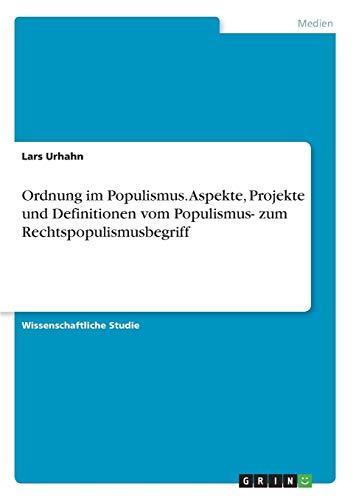 Ordnung im Populismus. Aspekte, Projekte und Definitionen vom Populismus- zum ...