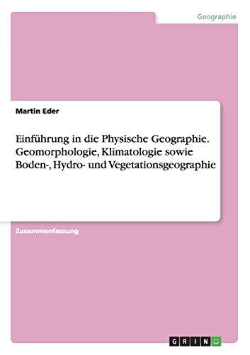 9783668049963: Einführung in die Physische Geographie. Geomorphologie, Klimatologie sowie Boden-, Hydro- und Vegetationsgeographie