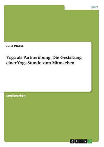 Yoga ALS Partnerubung. Die Gestaltung Einer Yoga-Stunde Zum Mitmachen (Paperback): Julia Plasse