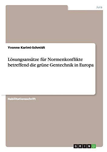 Lösungsansätze für Normenkonflikte betreffend die grüne Gentechnik in Europa: ...