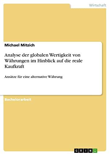 9783668059894: Analyse der globalen Wertigkeit von Währungen im Hinblick auf die reale Kaufkraft (German Edition)