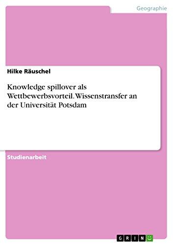 Knowledge spillover als Wettbewerbsvorteil. Wissenstransfer an der: Hilke Rauschel