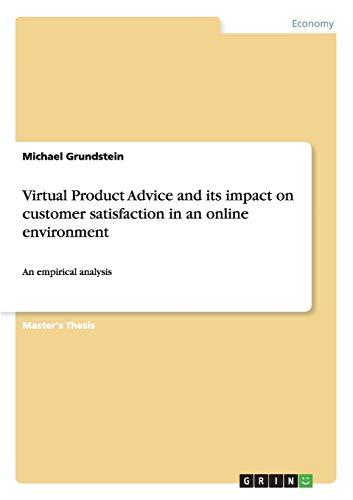 Virtual Product Advice and its impact on customer satisfaction in an online environment: Michael ...
