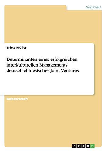Determinanten eines erfolgreichen interkulturellen Managements deutsch-chinesischer Joint-Ventures:...