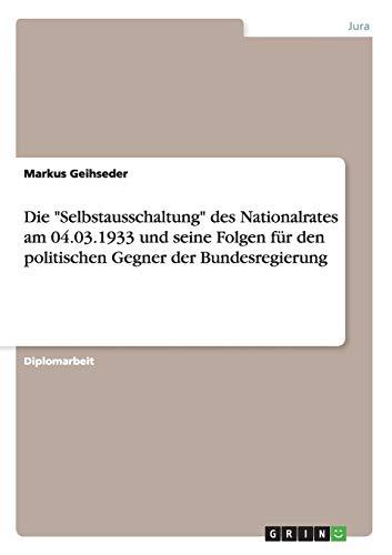 """Die """"Selbstausschaltung"""" des Nationalrates am 04.03.1933 und seine Folgen für den ..."""