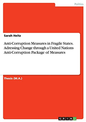 Anti-Corruption Measures in Fragile States. Adressing Change through a United Nations ...