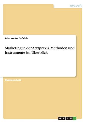 9783668069237: Marketing in der Arztpraxis. Methoden und Instrumente im Überblick