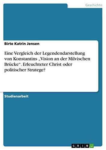 """9783668073562: Eine Vergleich der Legendendarstellung von Konstantins """"Vision an der Milvischen Brücke"""". Erleuchteter Christ oder politischer Stratege?"""