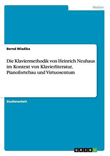 9783668075146: Die Klaviermethodik von Heinrich Neuhaus im Kontext von Klavierliteratur, Pianofortebau und Virtuosentum