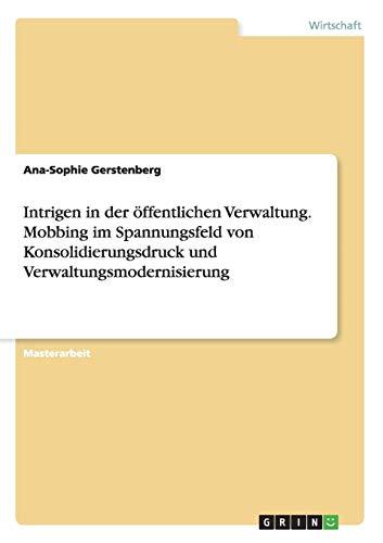 Intrigen in der öffentlichen Verwaltung. Mobbing im Spannungsfeld von Konsolidierungsdruck und...
