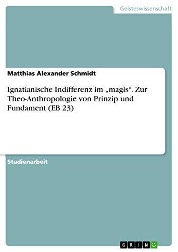 """9783668082359: Ignatianische Indifferenz im """"magis. Zur Theo-Anthropologie von Prinzip und Fundament (EB 23)"""
