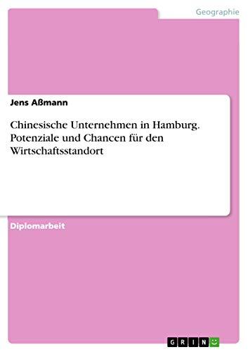 Chinesische Unternehmen in Hamburg. Potenziale und Chancen für den Wirtschaftsstandort: Jens ...