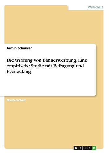 Die Wirkung von Bannerwerbung. Eine empirische Studie mit Befragung und Eyetracking: Armin Schn�rer
