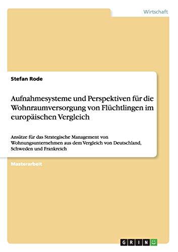 Aufnahmesysteme und Perspektiven für die Wohnraumversorgung von Flüchtlingen im europ&...