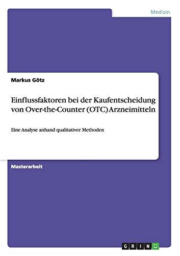 Einflussfaktoren bei der Kaufentscheidung von Over-the-Counter (OTC) Arzneimitteln: Markus Götz
