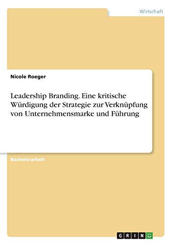 Leadership Branding. Eine kritische Würdigung der Strategie zur Verknüpfung von ...