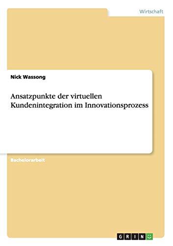 Ansatzpunkte der virtuellen Kundenintegration im Innovationsprozess: Nick Wassong